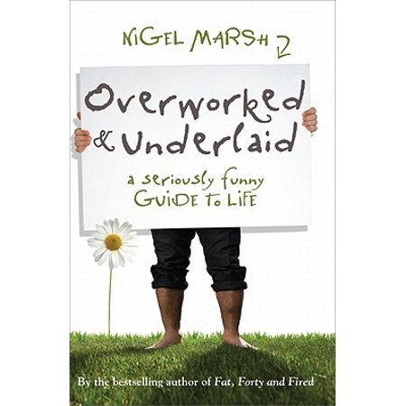 overworked and underlaid a seriously funny guide to life